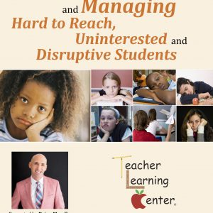 Motivating and Managing Hard to Reach, Uninterested and Disruptive Students